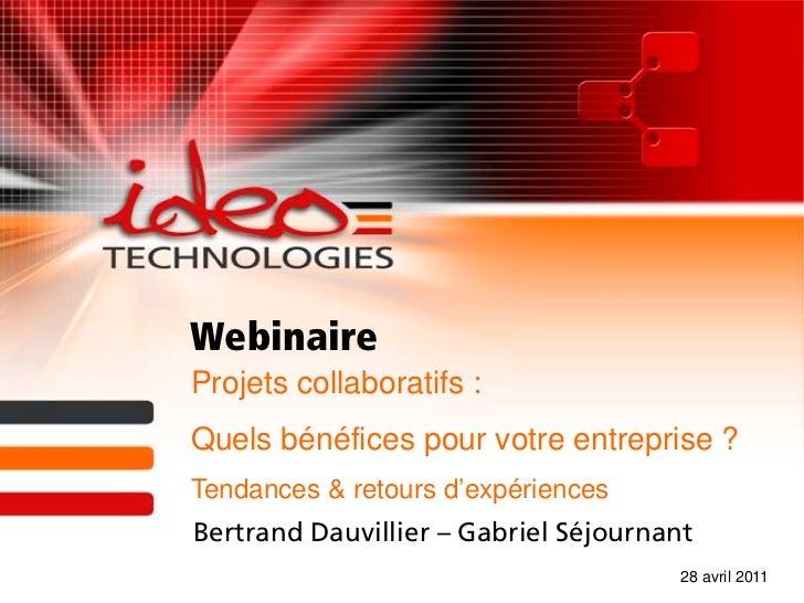 WebinaireProjets collaboratifs :Quels bénéfices pour votre entreprise ?Tendances & retours d'expériencesBertrand Dauvillie...