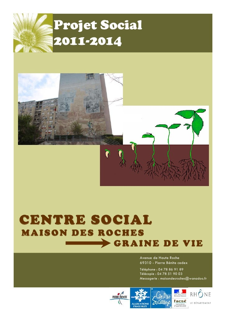 Projet Social    2011-2014CENTRE SOCIALMAISON DES ROC HES             GRAINE DE VIE                Avenue de Haute Roche  ...