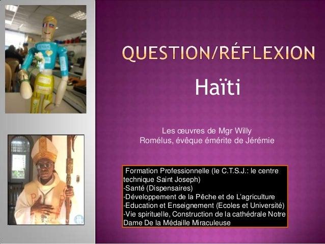 Haïti -Formation Professionnelle (le C.T.S.J.: le centre technique Saint Joseph) -Santé (Dispensaires) -Développement de l...