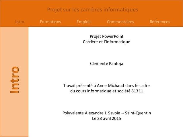 Projet sur les carrières informatiques Intro Formations Emplois Commentaires Références Projet PowerPoint Carrière et l'in...