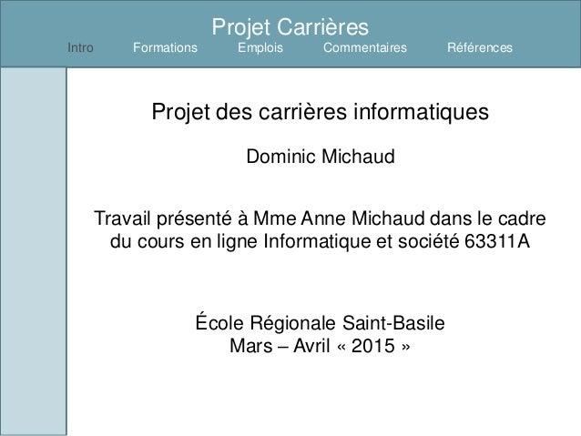 Projet Carrières Intro Formations Emplois Commentaires Références Projet des carrières informatiques Dominic Michaud Trava...