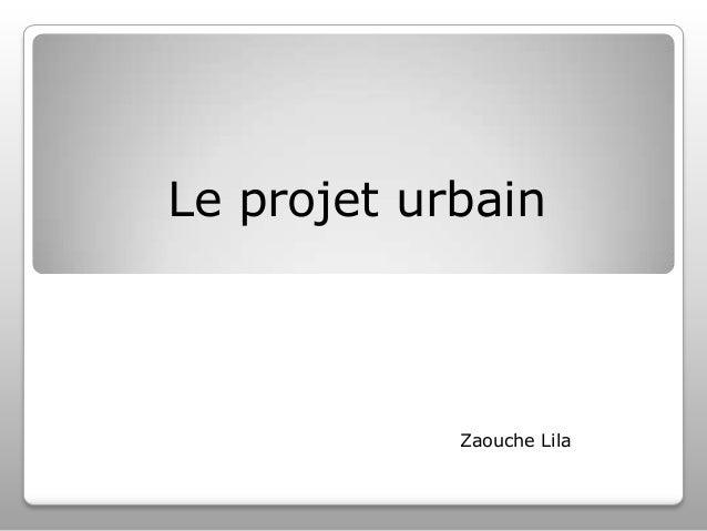 Le projet urbain  Zaouche Lila