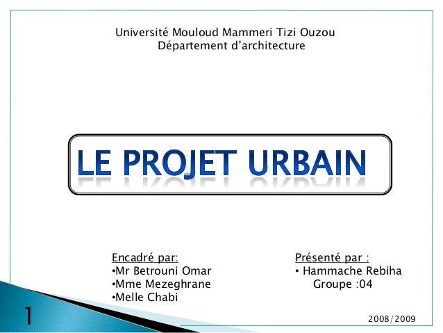 Université Mouloud Mammeri Tizi Ouzou Département d'architecture  1  Encadré par: •Mr Betrouni Omar •Mme Mezeghrane •Melle...