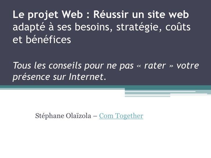 Le projet Web : Réussir un site webadapté à ses besoins, stratégie, coûts et bénéficesTous les conseils pour ne pas « rate...