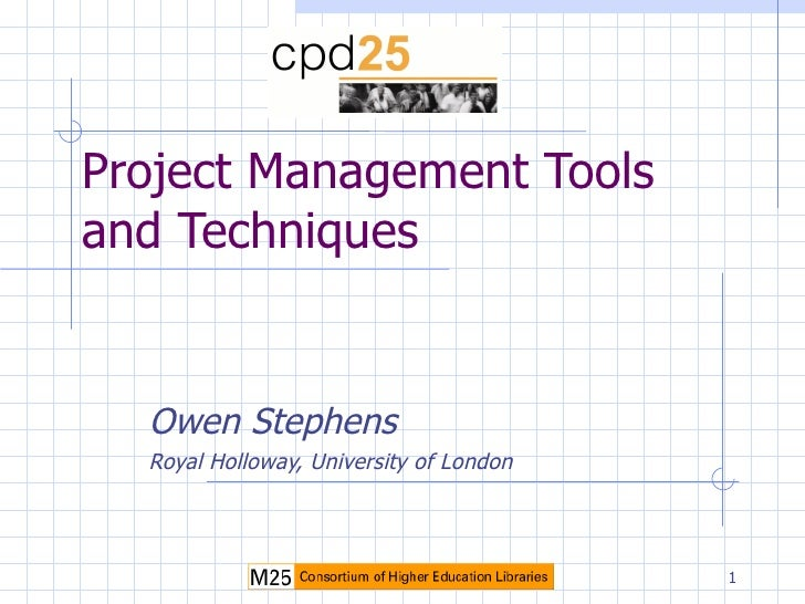Project Management Tools and Techniques Owen Stephens Royal Holloway, University of London