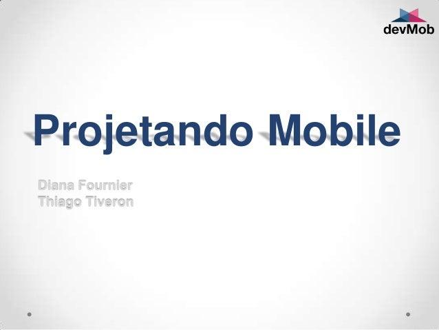 Projetando MobileDiana FournierThiago Tiveron
