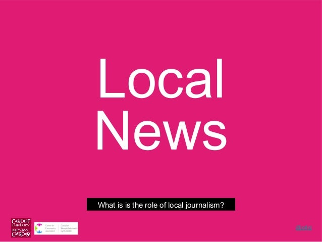 Local News What is is the role of local journalism? @c4cj