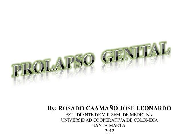 By: ROSADO CAAMAÑO JOSE LEONARDO    ESTUDIANTE DE VIII SEM. DE MEDICINA   UNIVERSIDAD COOPERATIVA DE COLOMBIA             ...