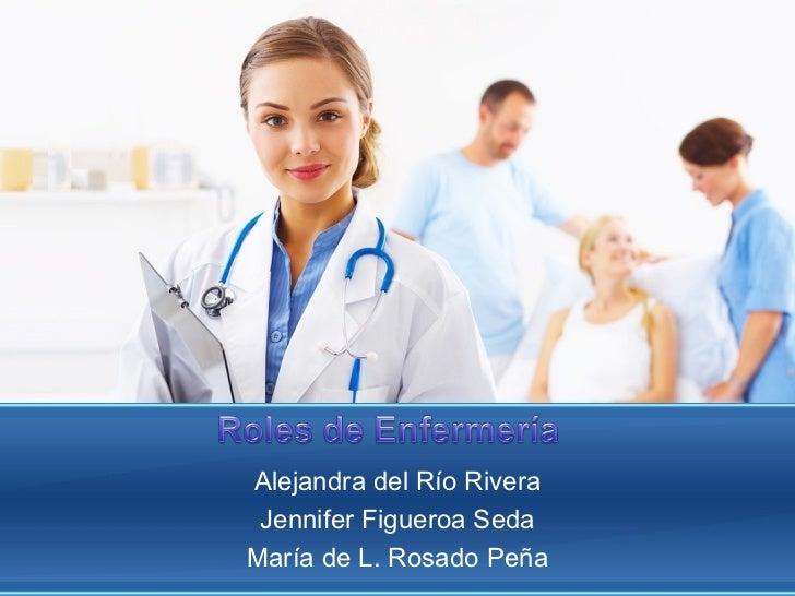 Alejandra del Río Rivera Jennifer Figueroa Seda María de L. Rosado Peña