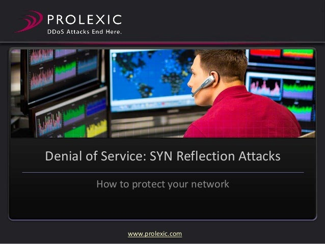 Denial of Service: SYN Reflection Attacks How to protect your network  www.prolexic.com