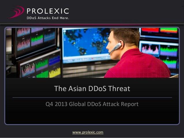 The Asian DDoS Threat Q4 2013 Global DDoS Attack Report  www.prolexic.com