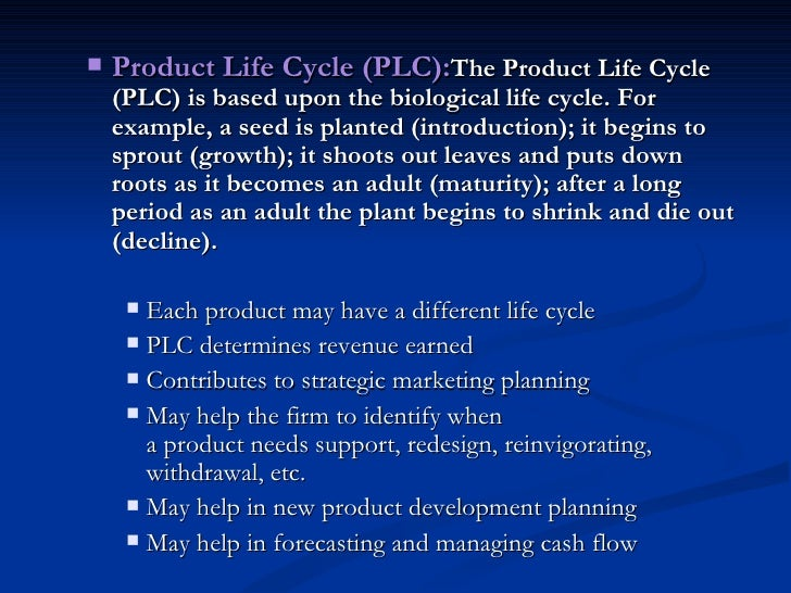 <ul><ul><li>Product Life Cycle (PLC): The Product Life Cycle (PLC) is based upon the biological life cycle. For example, a...