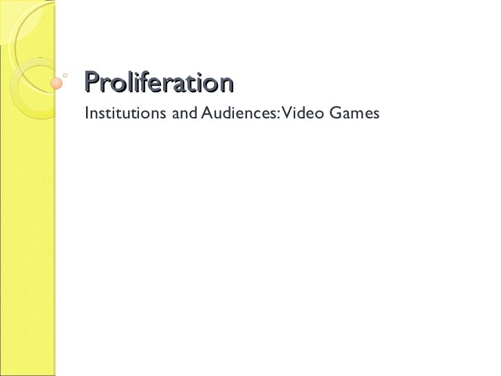 Proliferation Institutions and Audiences: Video Games