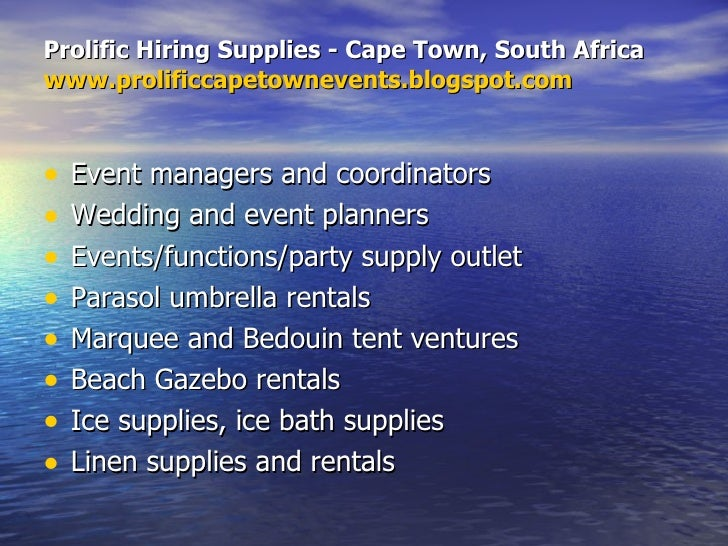 Prolific Hiring Supplies - Cape Town, South Africa www.prolificcapetownevents.blogspot.com <ul><li>Event managers and coor...