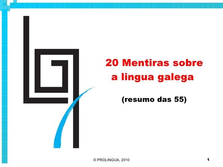 20 Mentiras sobre a lingua galega  (resumo das 55)