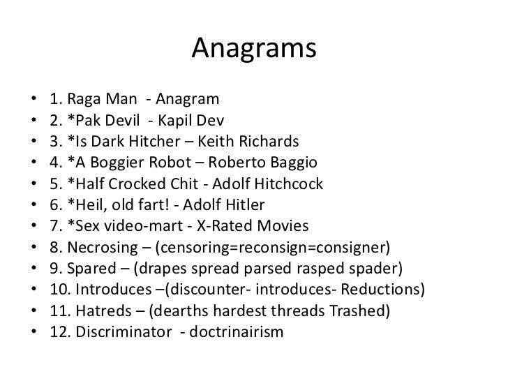 Anagrams•   1. Raga Man - Anagram•   2. *Pak Devil - Kapil Dev•   3. *Is Dark Hitcher – Keith Richards•   4. *A Boggier Ro...