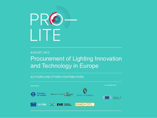 AUGUST, 2013 Procurement of Lighting Innovation and Technology in Europe AUTHORS AND OTHER CONTRIBUTORS PARTNERS CO-FUNDED...