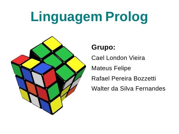 Linguagem Prolog        Grupo:        Cael London Vieira        Mateus Felipe        Rafael Pereira Bozzetti        Walter...