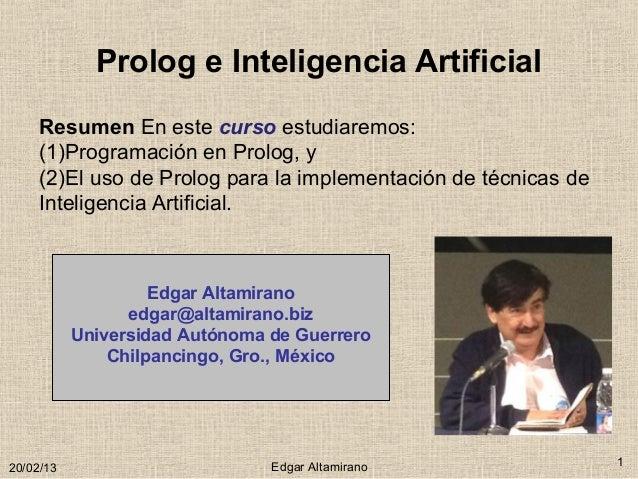 Prolog e Inteligencia Artificial     Resumen En este curso estudiaremos:     (1)Programación en Prolog, y     (2)El uso de...