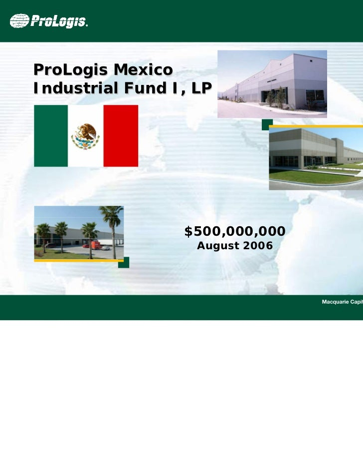 ProLogis MexicoIndustrial Fund I, LP                 $500,000,000                   August 2006                           ...