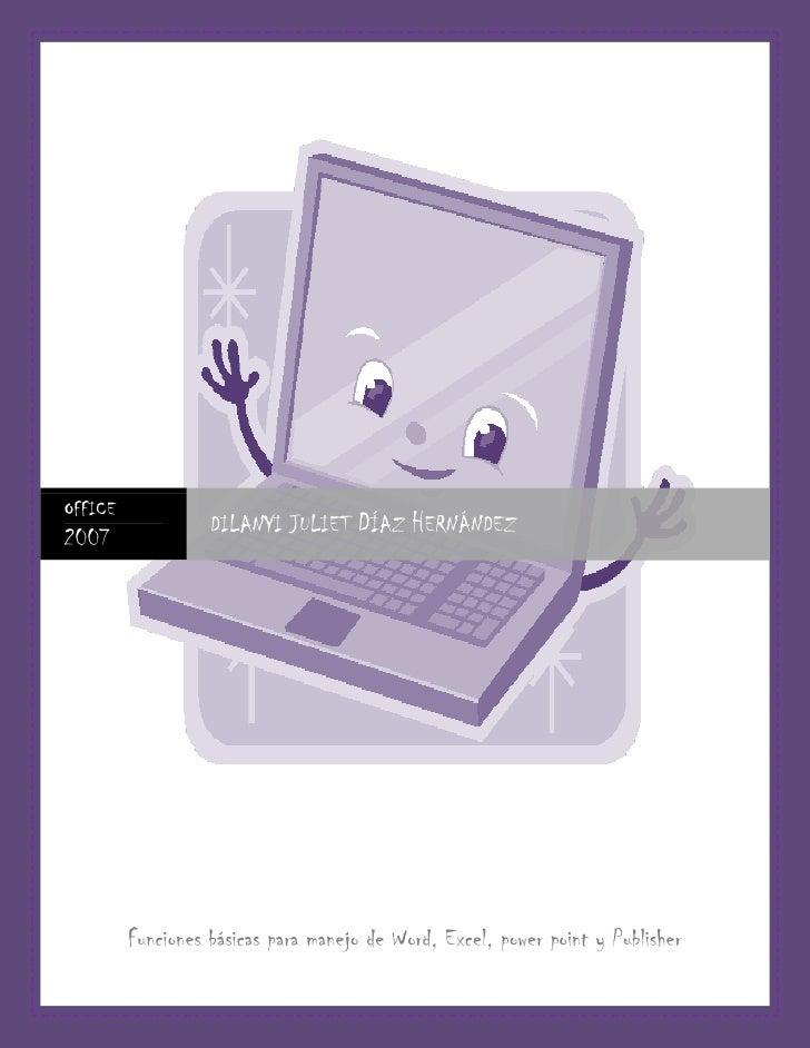 Funciones básicas para manejo de Word, Excel, power point y Publisher  -518160145415office 2007dilanyi juliet Díaz Hernánd...