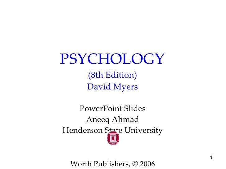 PSYCHOLOGY       (8th Edition)       David Myers     PowerPoint Slides      Aneeq Ahmad Henderson State University        ...