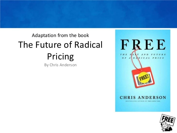 Adaptation from the bookThe Future of Radical PricingBy Chris Anderson<br />
