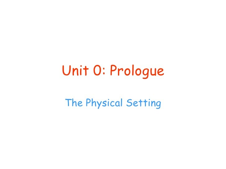Unit 0: Prologue<br />The Physical Setting<br />