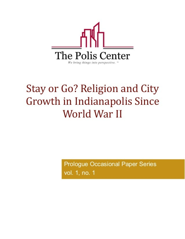 Stay or Go? Religion and City  Growth in Indianapolis Since  World War II  Prologue Occasional Paper Series  vol. 1, no. 1