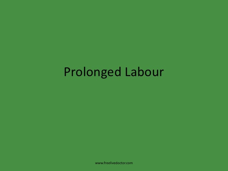 Prolonged Labour<br />www.freelivedoctor.com<br />