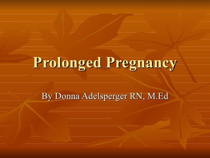 Prolonged Pregnancy By Donna Adelsperger RN, M.Ed