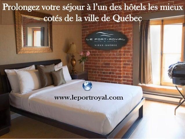 Prolongez votre séjour à l'un des hôtels les mieux cotés de la ville de Québec