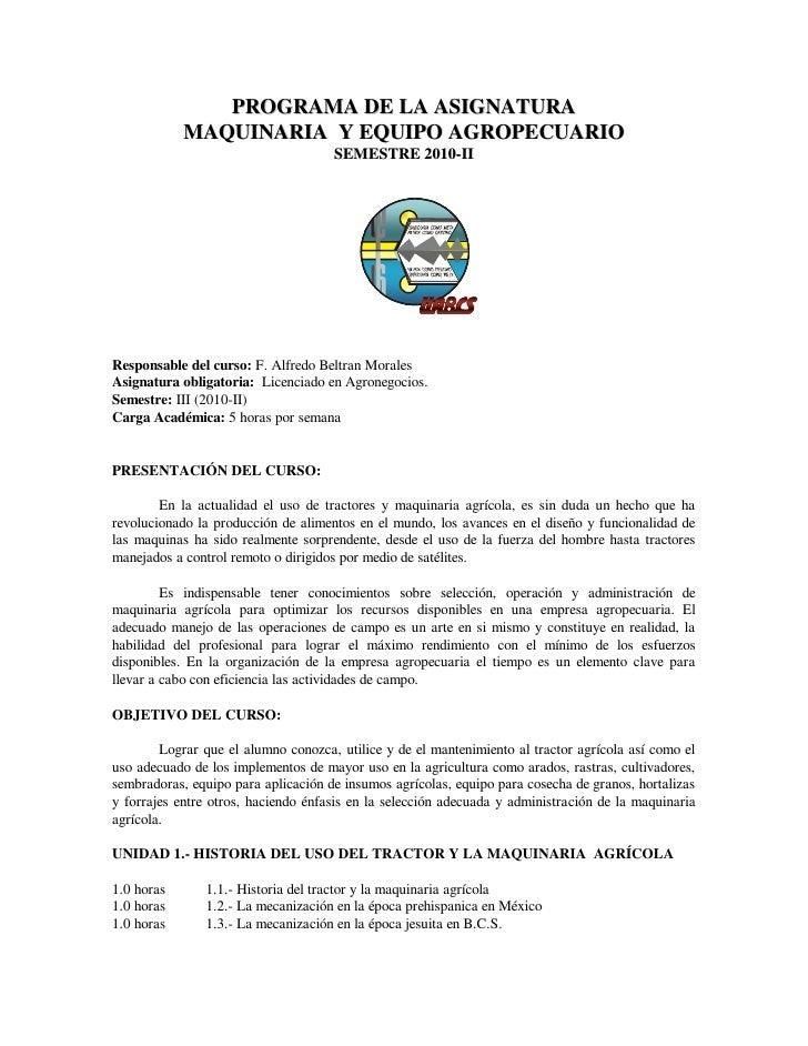 PROGRAMA DE LA ASIGNATURA             MAQUINARIA Y EQUIPO AGROPECUARIO                                      SEMESTRE 2010-...