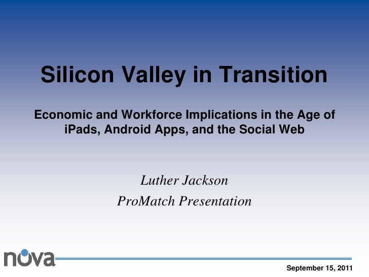 Silicon Valley in TransitionEconomic and Workforce Implications in the Age of iPads, Android Apps, and the Social Web <br ...