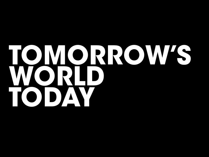 TOMORROW'S WORLD TODAY