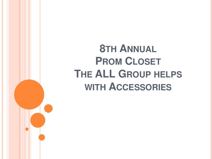 8TH ANNUAL    PROM CLOSETTHE ALL GROUP HELPS  WITH ACCESSORIES
