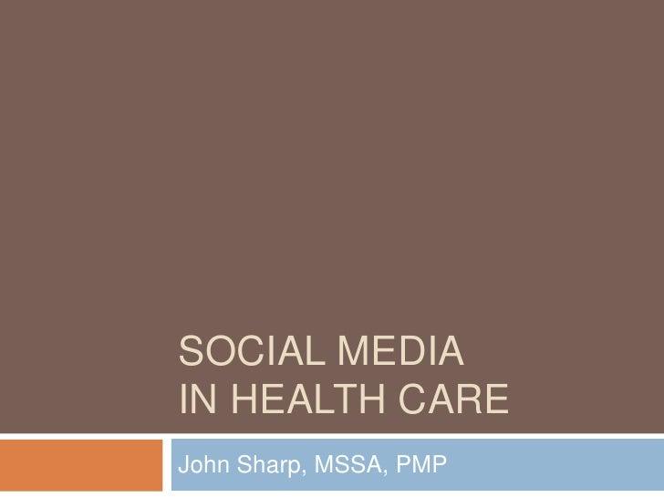 Social media in health care<br />John Sharp, MSSA, PMP<br />