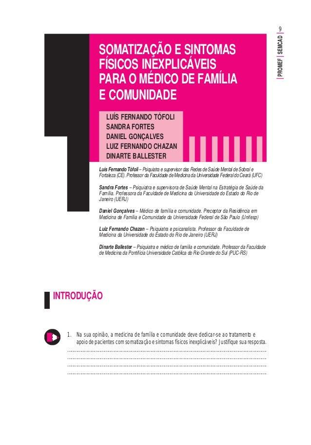 9 PROMEFSEMCAD SOMATIZAÇÃO E SINTOMAS FÍSICOS INEXPLICÁVEIS PARA O MÉDICO DE FAMÍLIA E COMUNIDADE INTRODUÇÃO LUÍS FERNANDO...