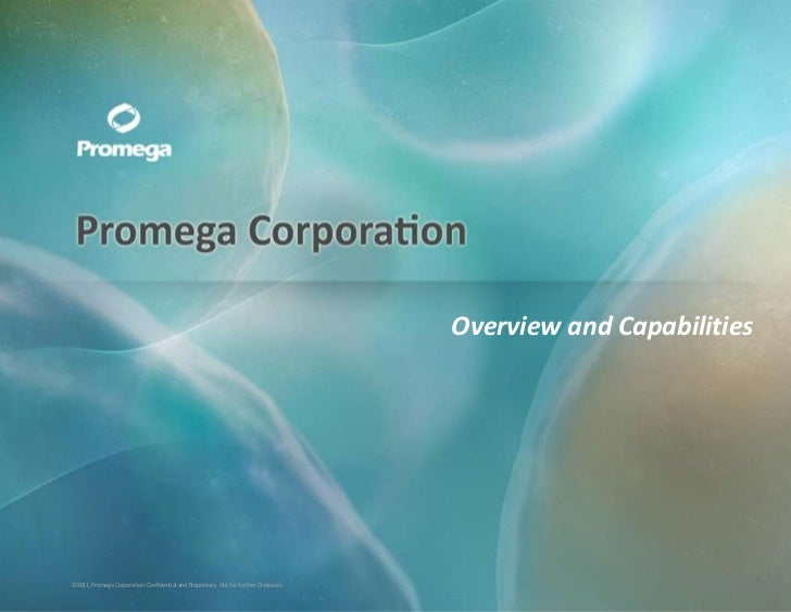 Overview and Capabilities©2011, Promega Corporation. Corporation. and Proprietary. Not for Further Disclosure. Disclosure....