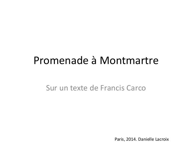 Promenade à Montmartre Sur un texte de Francis Carco  Paris, 2014. Danielle Lacroix