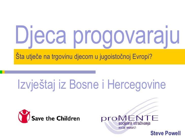 Šta utječe na trgovinu djecom u jugoistočnoj Evropi? Steve Powell Djeca progovaraju Izvještaj iz Bosne i Hercegovine