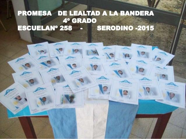 PROMESA DE LEALTAD A LA BANDERA 4º GRADO ESCUELANº 258 - SERODINO -2015