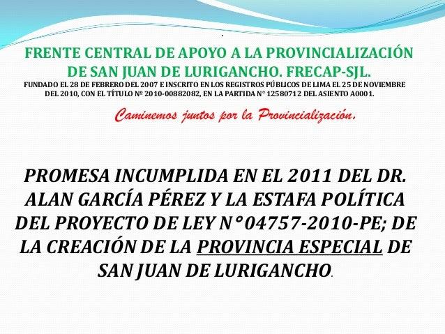 .FRENTE CENTRAL DE APOYO A LA PROVINCIALIZACIÓN    DE SAN JUAN DE LURIGANCHO. FRECAP-SJL.FUNDADO EL 28 DE FEBRERO DEL 2007...