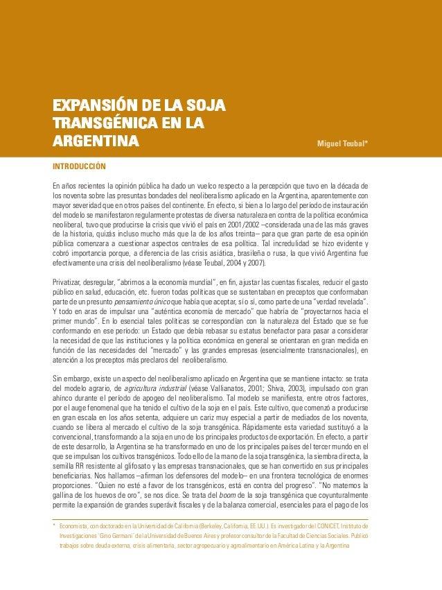 EXPANSIÓN DE LA SOJA TRANSGÉNICA EN LA ARGENTINA Miguel Teubal* * Economista, con doctorado en la Universidad de Californ...