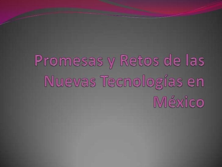 Promesas y Retos de las Nuevas Tecnologías en México<br />