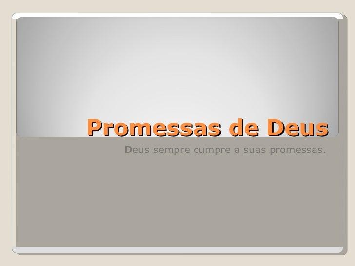 Promessas de Deus  Deus sempre cumpre a suas promessas.