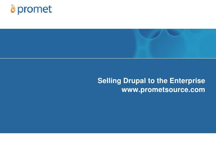 Selling Drupal to the Enterprise       www.prometsource.com