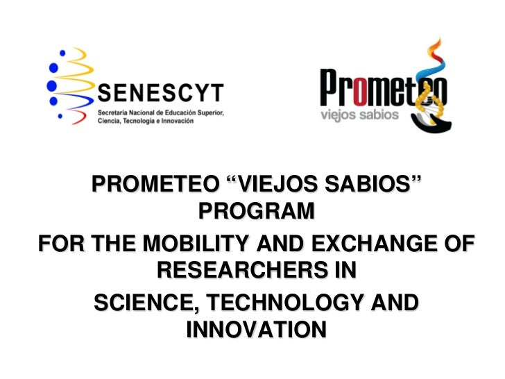"""PROMETEO """"VIEJOS SABIOS""""            PROGRAMFOR THE MOBILITY AND EXCHANGE OF         RESEARCHERS IN    SCIENCE, TECHNOLOGY ..."""