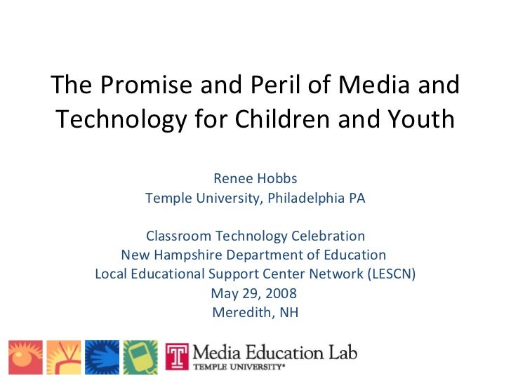 The Promise and Peril of Media and Technology for Children and Youth Renee Hobbs Temple University, Philadelphia PA Classr...
