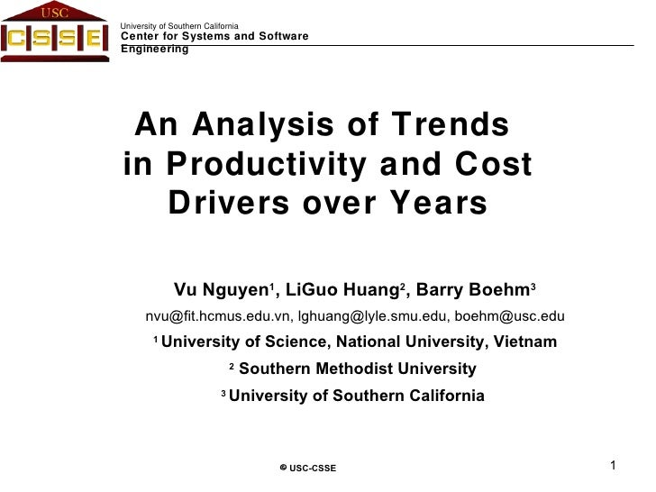 An Analysis of Trends  in Productivity and Cost Drivers over Years Vu Nguyen 1 , LiGuo Huang 2 , Barry Boehm 3 [email_addr...